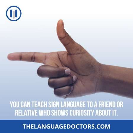 Teach Sign Language to a Friend-it will enhance you skills