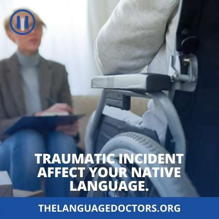 Can a traumatic incident affect your native language-yes, it has a big effect
