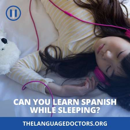 Can you learn Spanish while sleeping-know before you start learning Spanish
