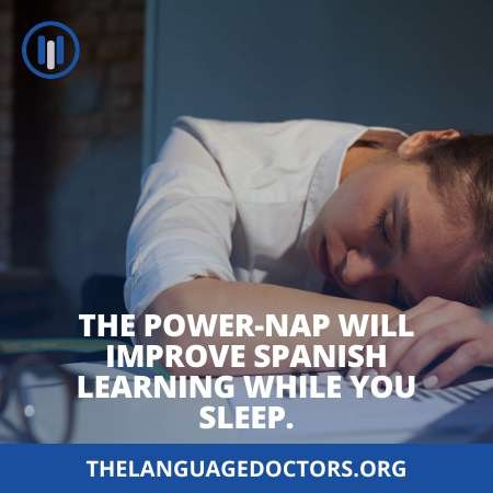The power-nap will improve Spanish learning while you sleep-it helps the learning new words