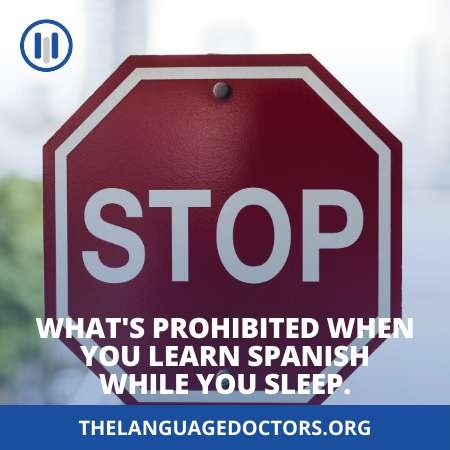 What's prohibited when you learn Spanish while you sleep-know to avoid mistake while learning