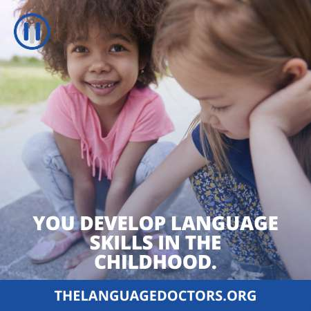 You Develop Language Skills in the Childhood-it is a key factor to develop language skills